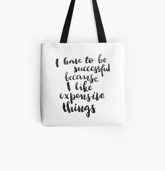 I have to be successful because I like expensive things All Over Print Tote Bag