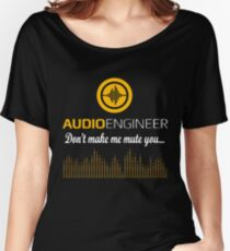 Audio Engineer Dont Make Me Mute You Women's Relaxed Fit T-Shirt