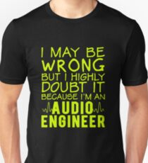 Audio Engineer never wrong T-Shirt
