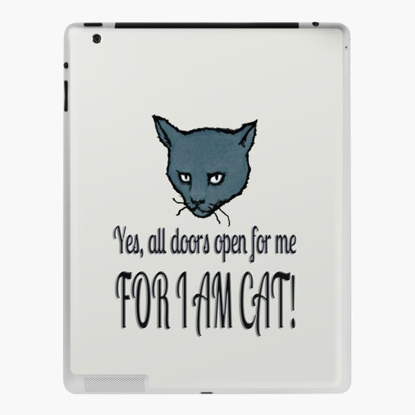 Yes, all doors open for me, FOR I AM CAT! iPad Skin