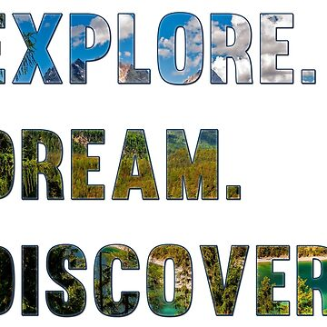 Explore. Dream. Discover. by CircusMindDs