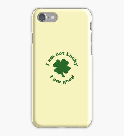 I am not lucky I am good iPhone Case/Skin