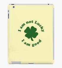 I am not lucky I am good iPad Case/Skin