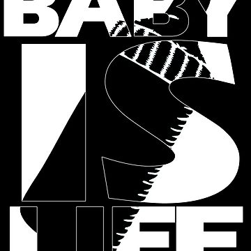 Baby Is Life by tjstreasury