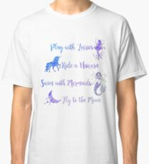Play with Fairies, Ride a Unicorn... Classic T-Shirt