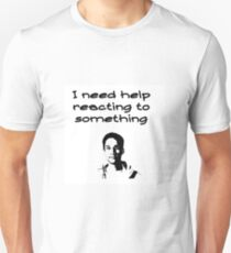 I Need Help Reacting To Something T-Shirt