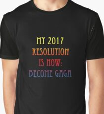 My 2017 Resolution Is Now Become Gaga Graphic T-Shirt