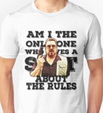 Am I the only one who gives a shit about the rules Unisex T-Shirt