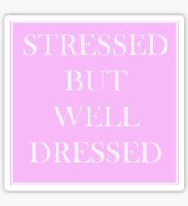 Stressed But Well Dressed Sticker Sticker