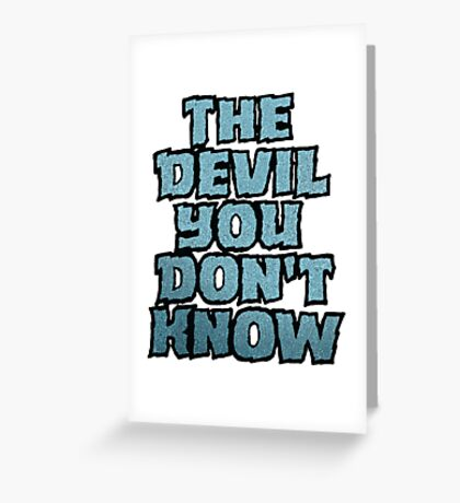 the Devil You Don't Know Greeting Card