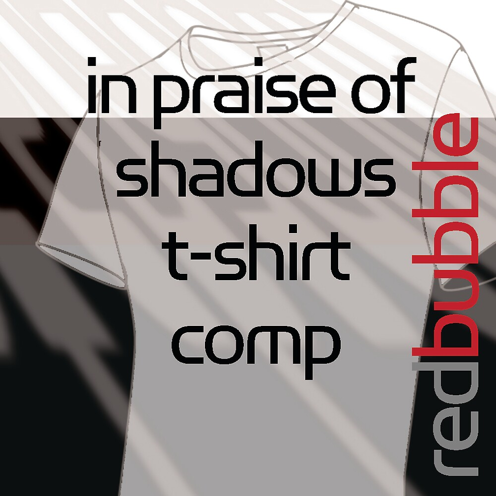 In Praise of Shadows by RedBubble T-Shirt Competition
