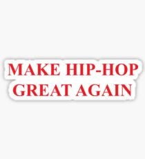 Make Hip-Hop Great Again Sticker