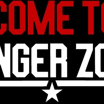 Welcome To The Danger Zone by PETRIPRINTS