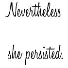 Nevertheless, She Persisted by joyeusenoelle