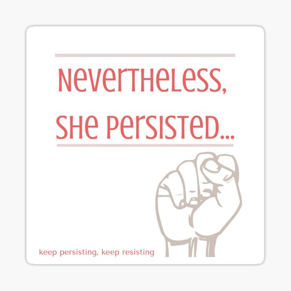 Nevertheless, She Persisted Sticker