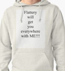 Flattery will get you everywhere with me! Pullover Hoodie