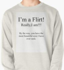 I'm really a Flirt, Really I am! You have the most beautiful eyes Pullover