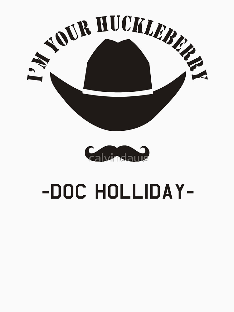 I'M YOUR HUCKLEBERRY DOC HOLLIDAY by calvindaws