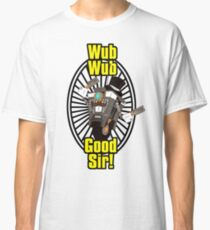 Wub, Wub, Good Sir! Classic T-Shirt
