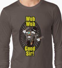 Wub, Wub, Good Sir! Long Sleeve T-Shirt