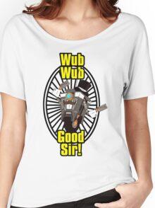 Wub, Wub, Good Sir! Women's Relaxed Fit T-Shirt