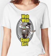 Wub, Wub, Good Sir! Women's Relaxed Fit T-Shirt