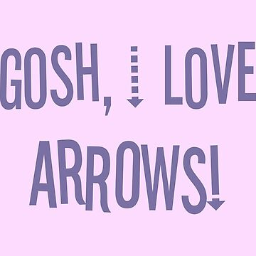 Gosh, I love arrows! by fangeek