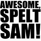 Awesome, Spelt SAM! by shadeprint