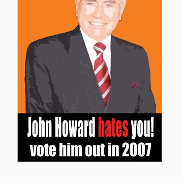 John Howard hates you! by votehimout2007