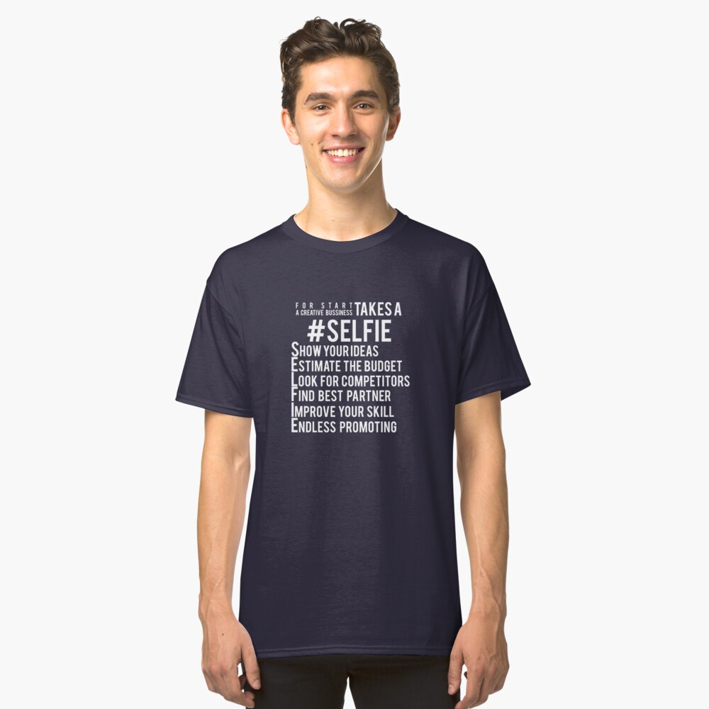 For Start TAKESA SELFIE Show Yourideas Classic T-Shirt Front