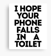 Best Seller: I  Hope Your Phone Falls In A Toilet Canvas Print