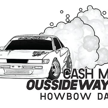 Cash Me Oussideways - Howbow Dah - S13 by Bacn