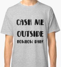 Cash Me Outside Howbow Dah? - Dr Phil Meme Design Classic T-Shirt