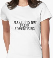 Makeup is not 'false advertising' Womens Fitted T-Shirt