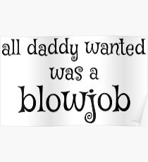 All daddy wanted was a blowjob - Funny Kids Shirts an Children Clothing  Poster