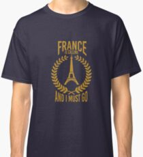 FRANCE IS CALLING AND I MUST GO Classic T-Shirt