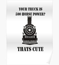 YOUR TRUCK IS 500 HORSE POWER THATS CUTE Poster