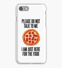 Do Not Talk To Me - Only Here For The Food iPhone Case/Skin