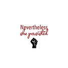 Nevertheless, She Persisted by cinn