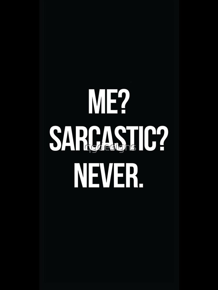 Me? Sarcastic? Never.  by qgdesigns