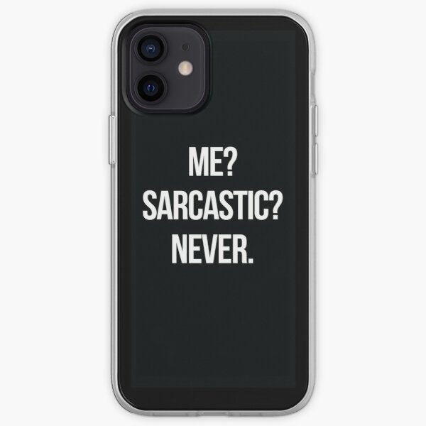 Me? Sarcastic? Never.  iPhone Soft Case