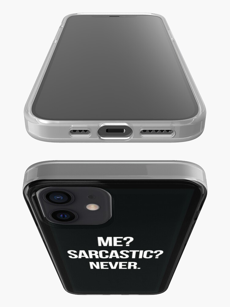 Alternate view of Me? Sarcastic? Never.  iPhone Case & Cover