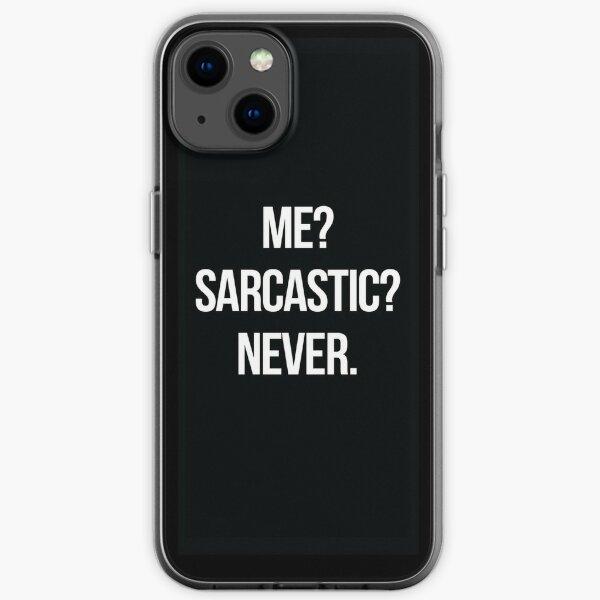 Me? Sarcastic? Never.  iPhone Soft Case