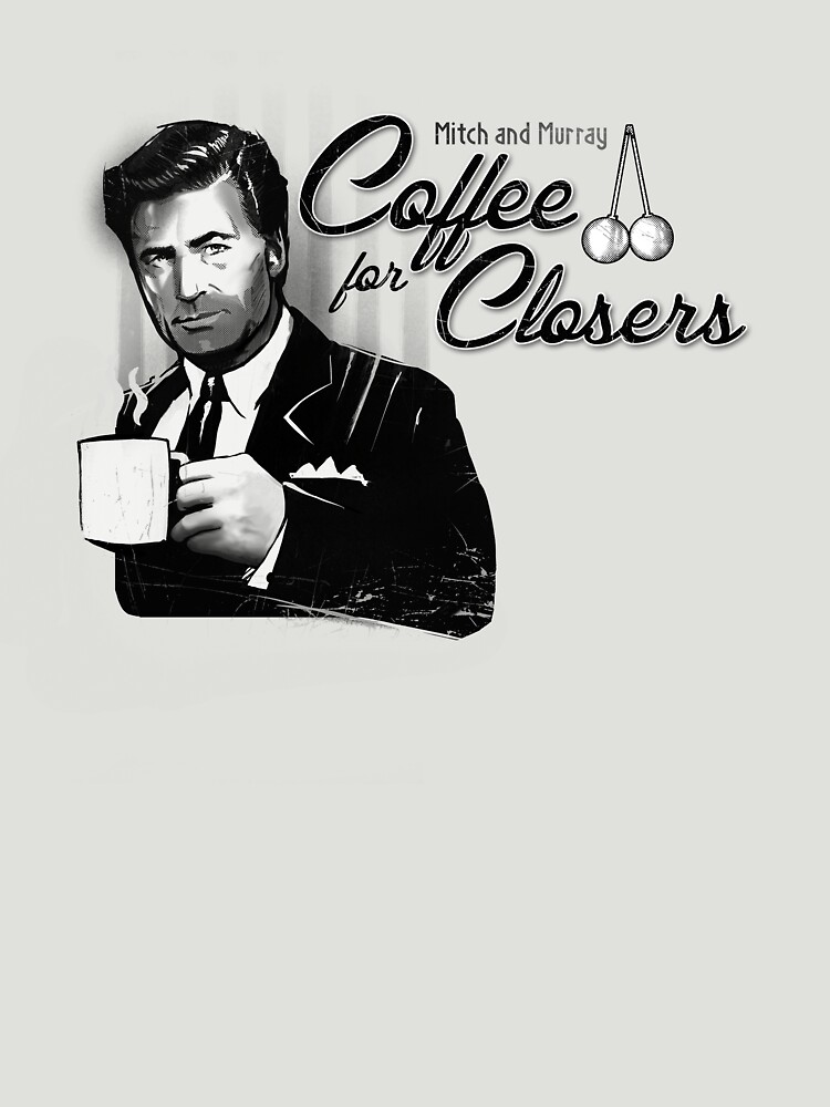 Coffee's for Closers | Unisex T-Shirt