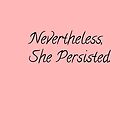 Nevertheless, she persisted by bryns04