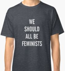 We should all be feminist Classic T-Shirt