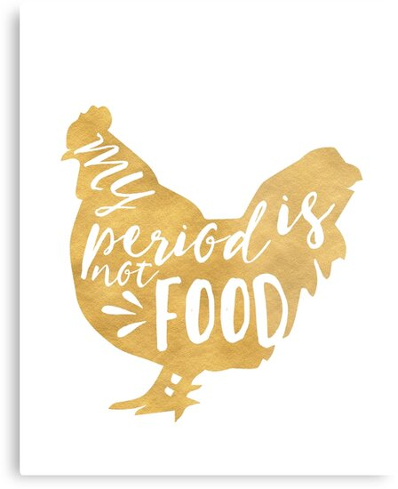 My Period Is Not Food Vegan Chicken Quote Metal Prints By