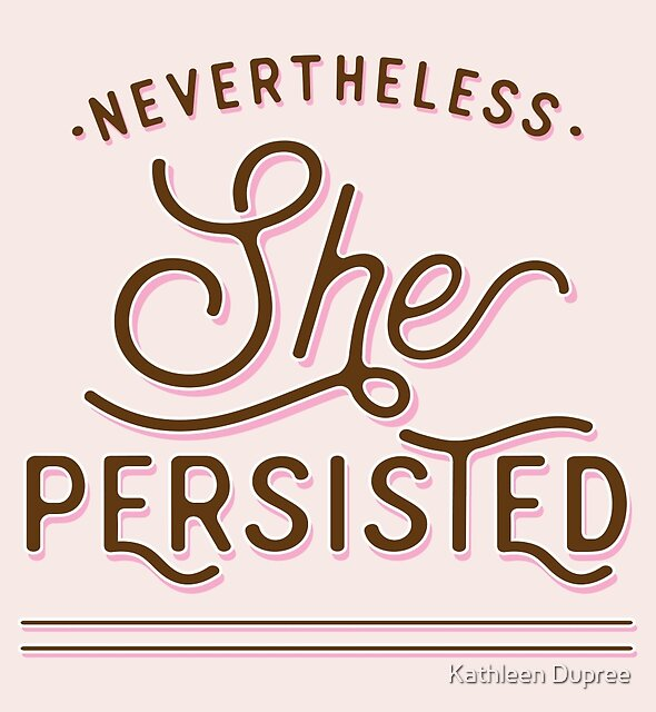 Nevertheless She Persisted by Kathleen Dupree