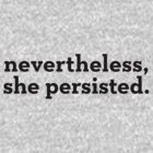 Nevertheless, she persisted (black text) by SharpCookie