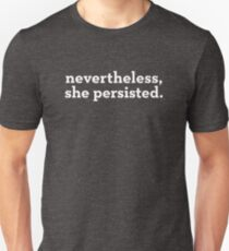 Nevertheless, she persisted. (white text) Unisex T-Shirt